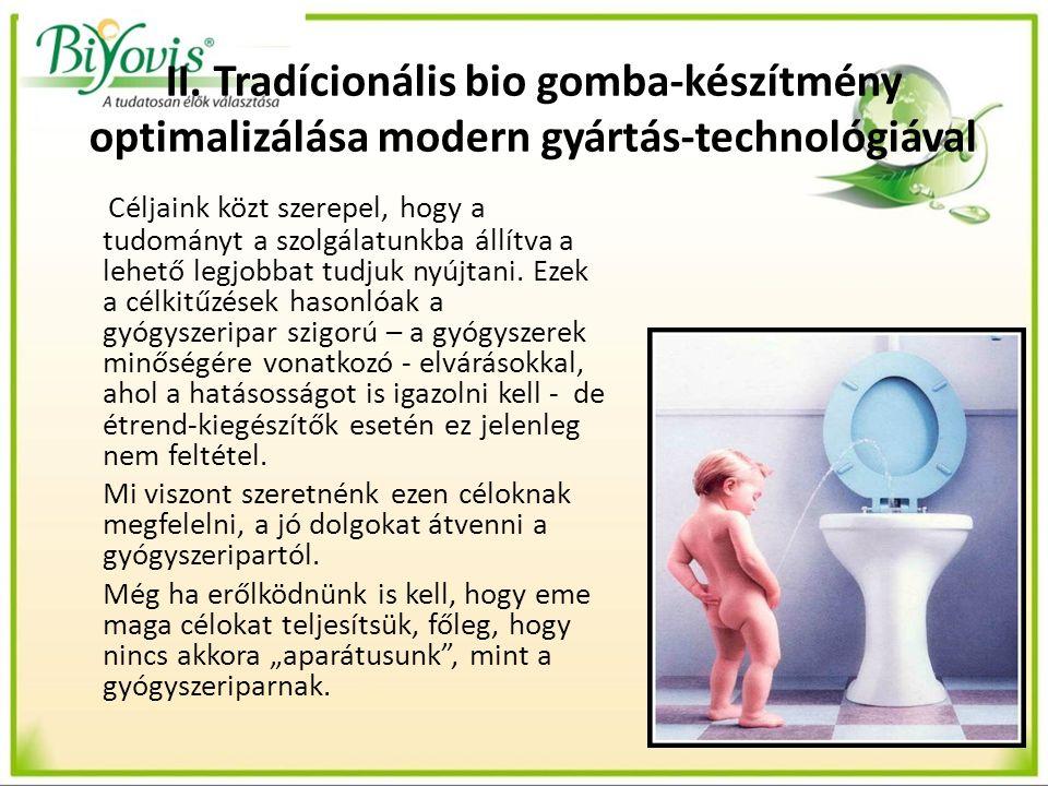 II. Tradícionális bio gomba-készítmény optimalizálása modern gyártás-technológiával Céljaink közt szerepel, hogy a tudományt a szolgálatunkba állítva