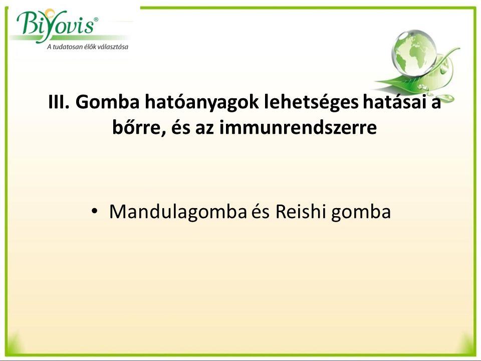 III. Gomba hatóanyagok lehetséges hatásai a bőrre, és az immunrendszerre Mandulagomba és Reishi gomba