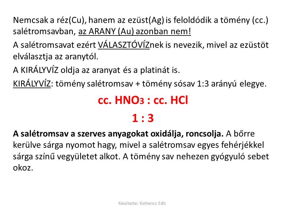 Nemcsak a réz(Cu), hanem az ezüst(Ag) is feloldódik a tömény (cc.) salétromsavban, az ARANY (Au) azonban nem.