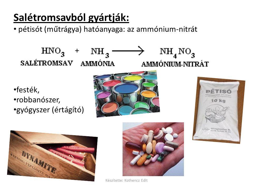 Salétromsavból gyártják: pétisót (műtrágya) hatóanyaga: az ammónium-nitrát festék, robbanószer, gyógyszer (értágító) Készítette: Kothencz Edit