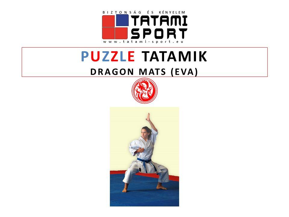 PUZZLE TATAMIK DRAGON MATS (EVA) BIZTONSÁG ÉS KÉNYELEM www.tatami-sport.eu