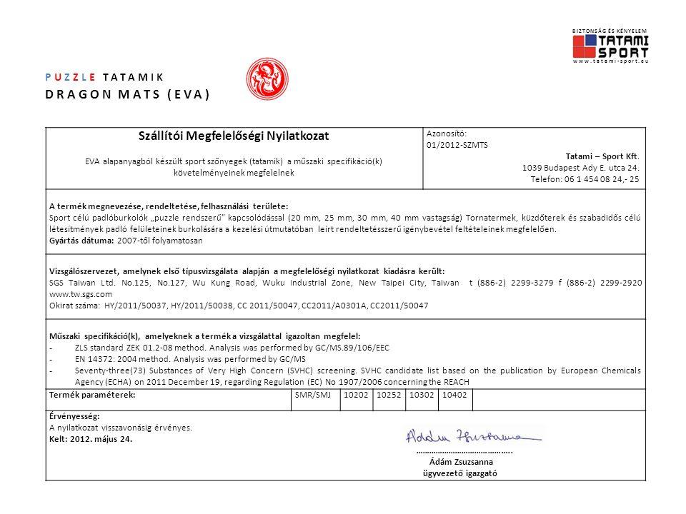 PUZZLE TATAMIK DRAGON MATS (EVA) BIZTONSÁG ÉS KÉNYELEM www.tatami-sport.eu Szállítói Megfelelőségi Nyilatkozat EVA alapanyagból készült sport szőnyegek (tatamik) a műszaki specifikáció(k) követelményeinek megfelelnek Azonosító: 01/2012-SZMTS Tatami – Sport Kft.