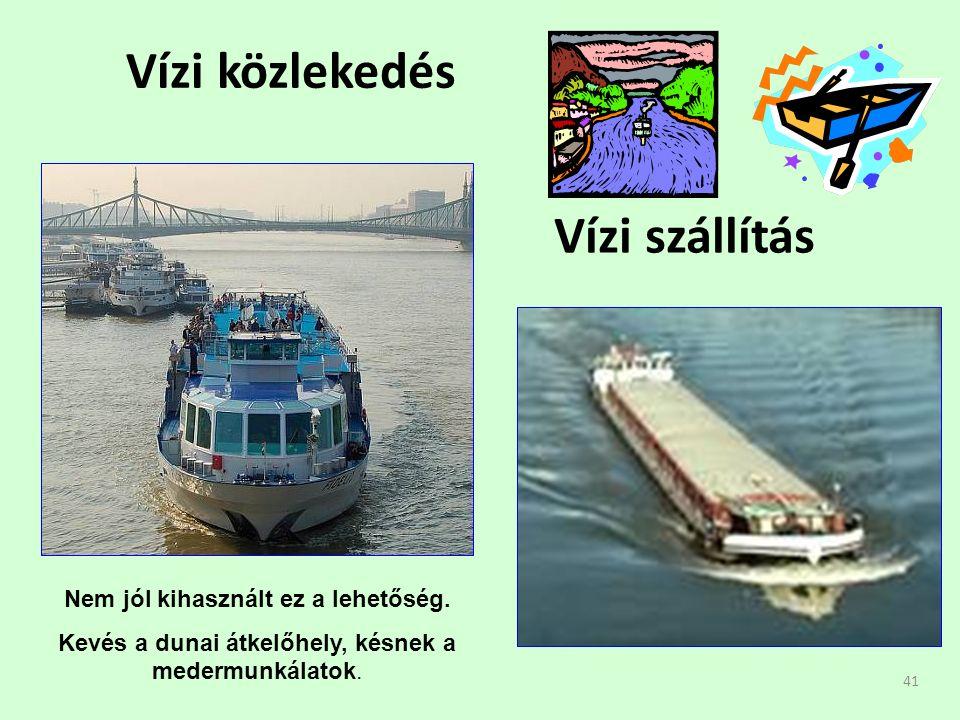 41 Vízi közlekedés Vízi szállítás Nem jól kihasznált ez a lehetőség.