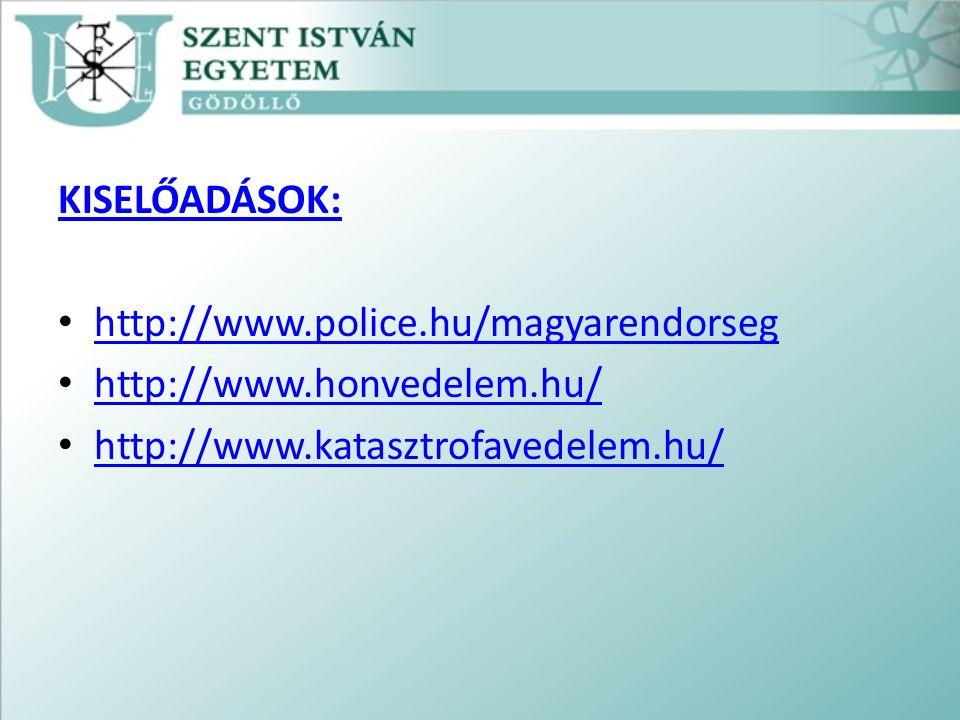 KISELŐADÁSOK: http://www.police.hu/magyarendorseg http://www.honvedelem.hu/ http://www.katasztrofavedelem.hu/