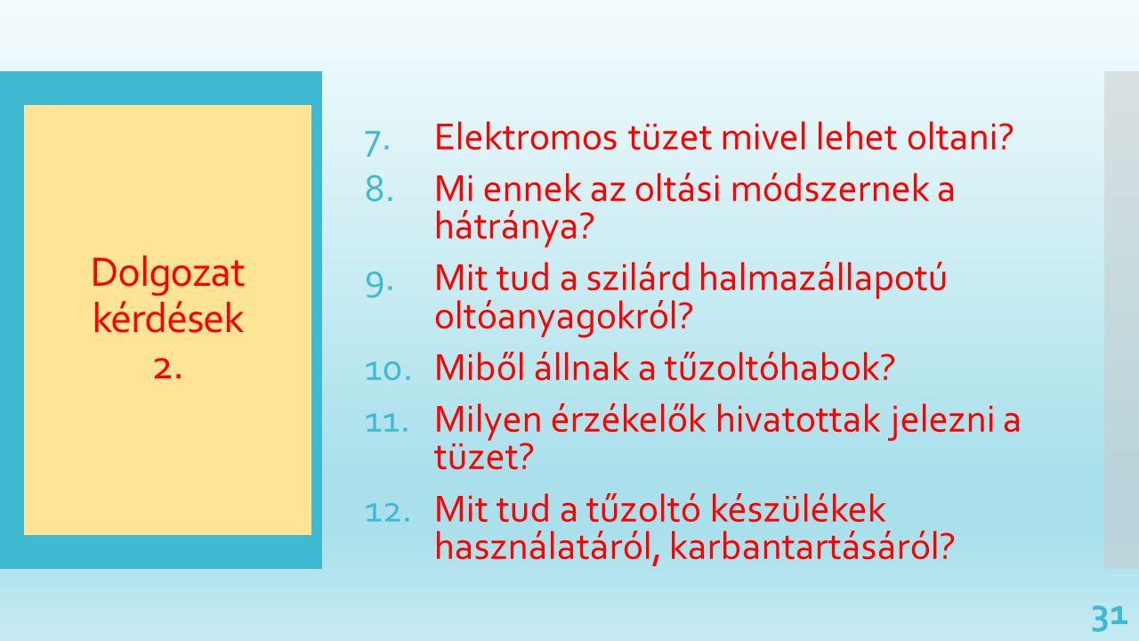 Dolgozat kérdések 2. 7.Elektromos tüzet mivel lehet oltani? 8.Mi ennek az oltási módszernek a hátránya? 9.Mit tud a szilárd halmazállapotú oltóanyagok
