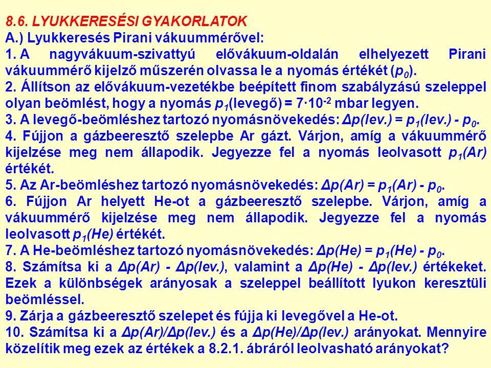 8.6. LYUKKERESÉSI GYAKORLATOK A.) Lyukkeresés Pirani vákuummérővel: 1.