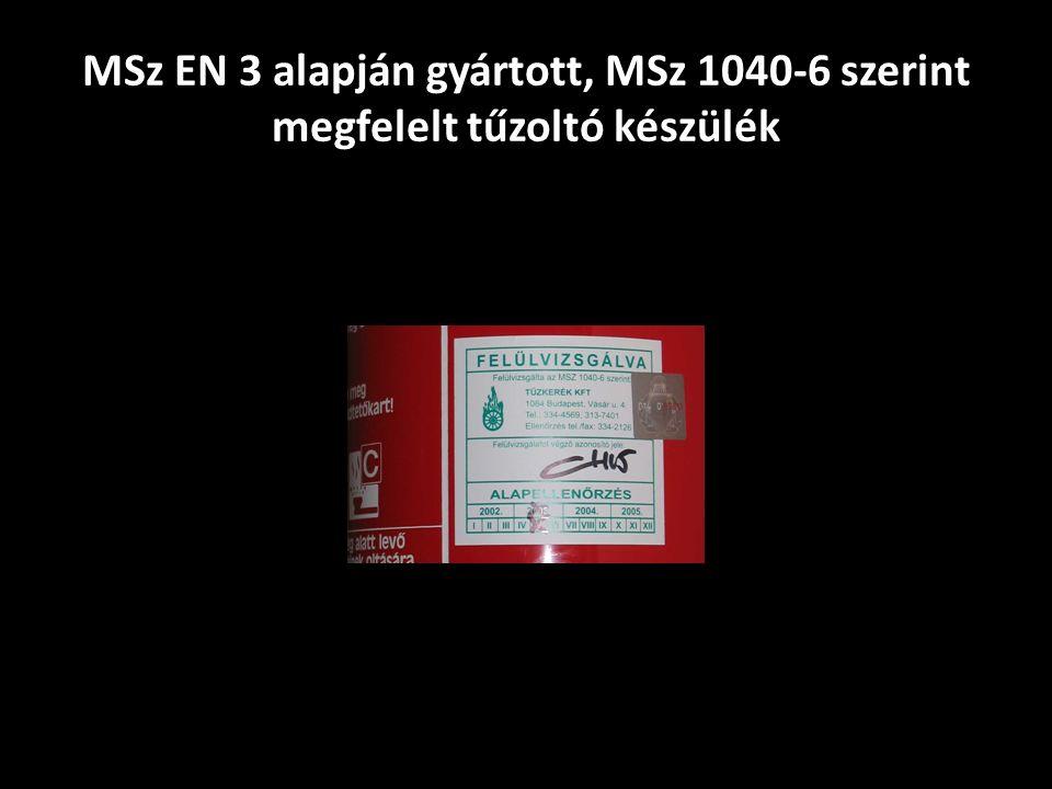 MSz EN 3 alapján gyártott, MSz 1040-6 szerint megfelelt tűzoltó készülék