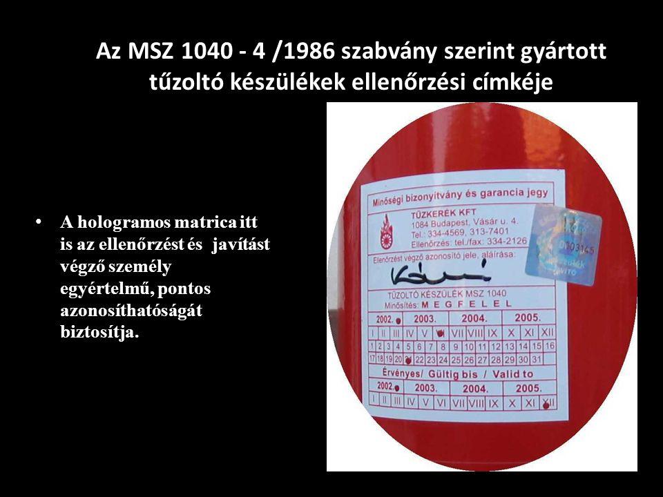 Az MSZ 1040 - 4 /1986 szabvány szerint gyártott tűzoltó készülékek ellenőrzési címkéje A hologramos matrica itt is az ellenőrzést és javítást végző személy egyértelmű, pontos azonosíthatóságát biztosítja.