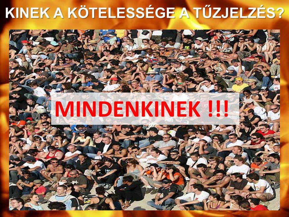 KINEK A KÖTELESSÉGE A TŰZJELZÉS MINDENKINEK !!!