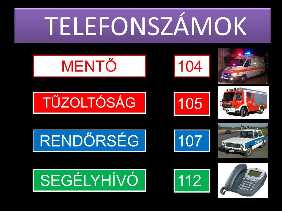 TELEFONSZÁMOK MENTŐ104 TŰZOLTÓSÁG 105 112 107 SEGÉLYHÍVÓ RENDŐRSÉG