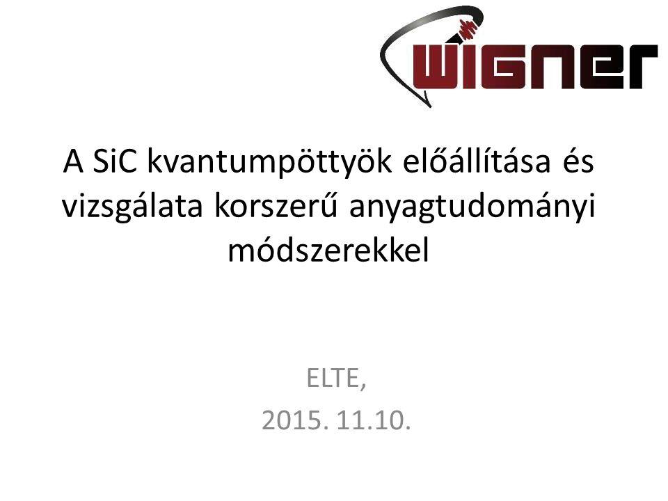 A SiC kvantumpöttyök előállítása és vizsgálata korszerű anyagtudományi módszerekkel ELTE, 2015.