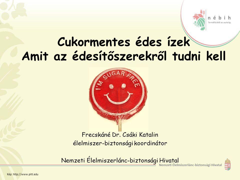 Cukormentes édes ízek Amit az édesítőszerekről tudni kell Frecskáné Dr. Csáki Katalin élelmiszer-biztonsági koordinátor Nemzeti Élelmiszerlánc-biztons