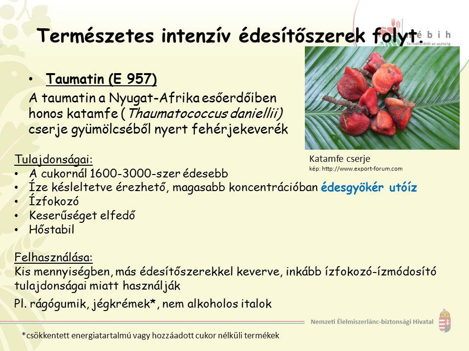 Természetes intenzív édesítőszerek folyt. Taumatin (E 957) A taumatin a Nyugat-Afrika esőerdőiben honos katamfe (Thaumatococcus daniellii) cserje gyüm