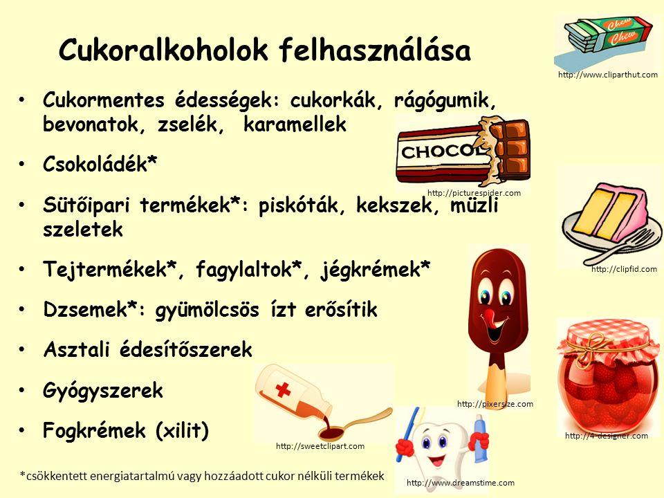 Cukoralkoholok felhasználása Cukormentes édességek: cukorkák, rágógumik, bevonatok, zselék, karamellek Csokoládék* Sütőipari termékek*: piskóták, kekszek, müzli szeletek Tejtermékek*, fagylaltok*, jégkrémek* Dzsemek*: gyümölcsös ízt erősítik Asztali édesítőszerek Gyógyszerek Fogkrémek (xilit) http://clipfid.com http://picturespider.com http://www.cliparthut.com http://pixersize.com http://sweetclipart.com http://4-designer.com http://www.dreamstime.com *csökkentett energiatartalmú vagy hozzáadott cukor nélküli termékek