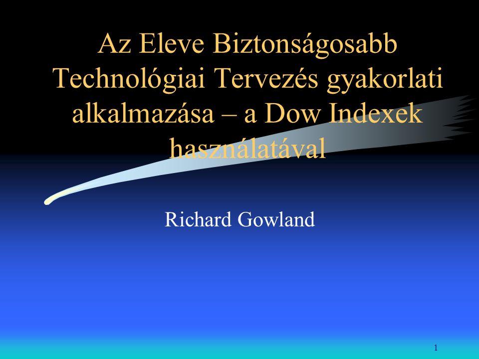 1 Az Eleve Biztonságosabb Technológiai Tervezés gyakorlati alkalmazása – a Dow Indexek használatával Richard Gowland