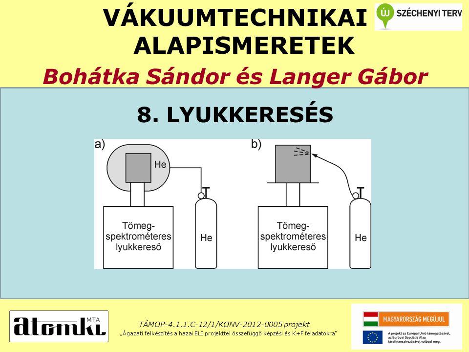 VÁKUUMTECHNIKAI ALAPISMERETEK Bohátka Sándor és Langer Gábor 8.