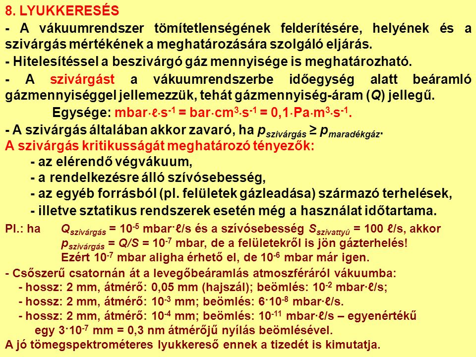 8. LYUKKERESÉS - A vákuumrendszer tömítetlenségének felderítésére, helyének és a szivárgás mértékének a meghatározására szolgáló eljárás. - Hitelesíté