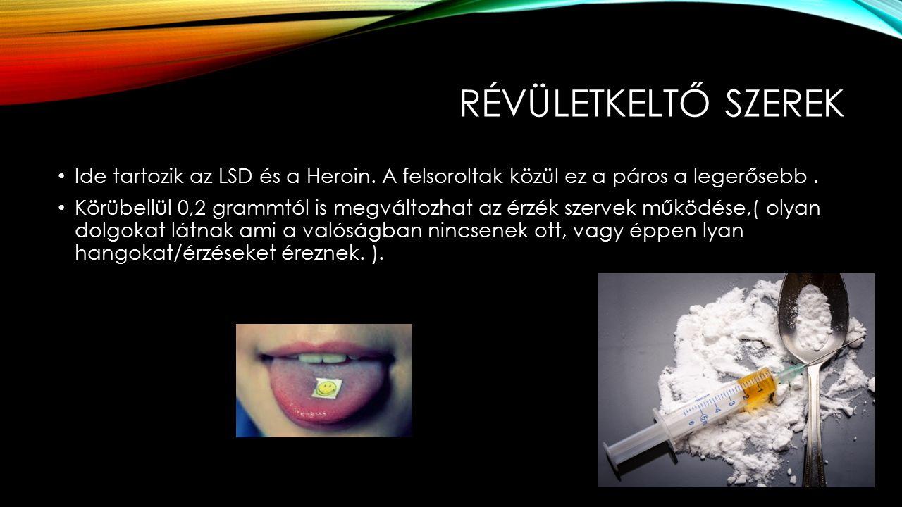 RÉVÜLETKELTŐ SZEREK Ide tartozik az LSD és a Heroin.