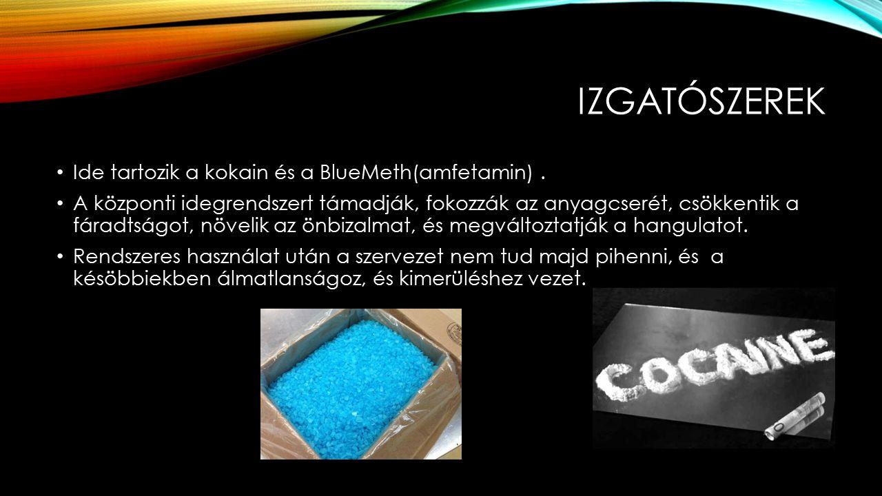 IZGATÓSZEREK Ide tartozik a kokain és a BlueMeth(amfetamin).
