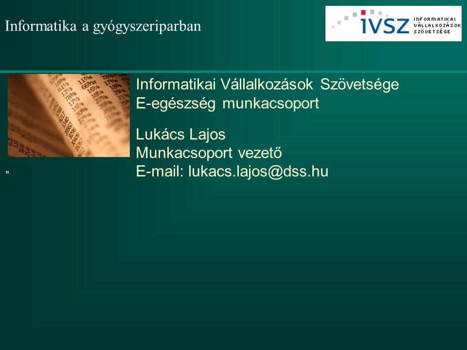 """Informatika a gyógyszeriparban Informatikai Vállalkozások Szövetsége E-egészség munkacsoport Lukács Lajos Munkacsoport vezető E-mail: lukacs.lajos@dss.hu """""""