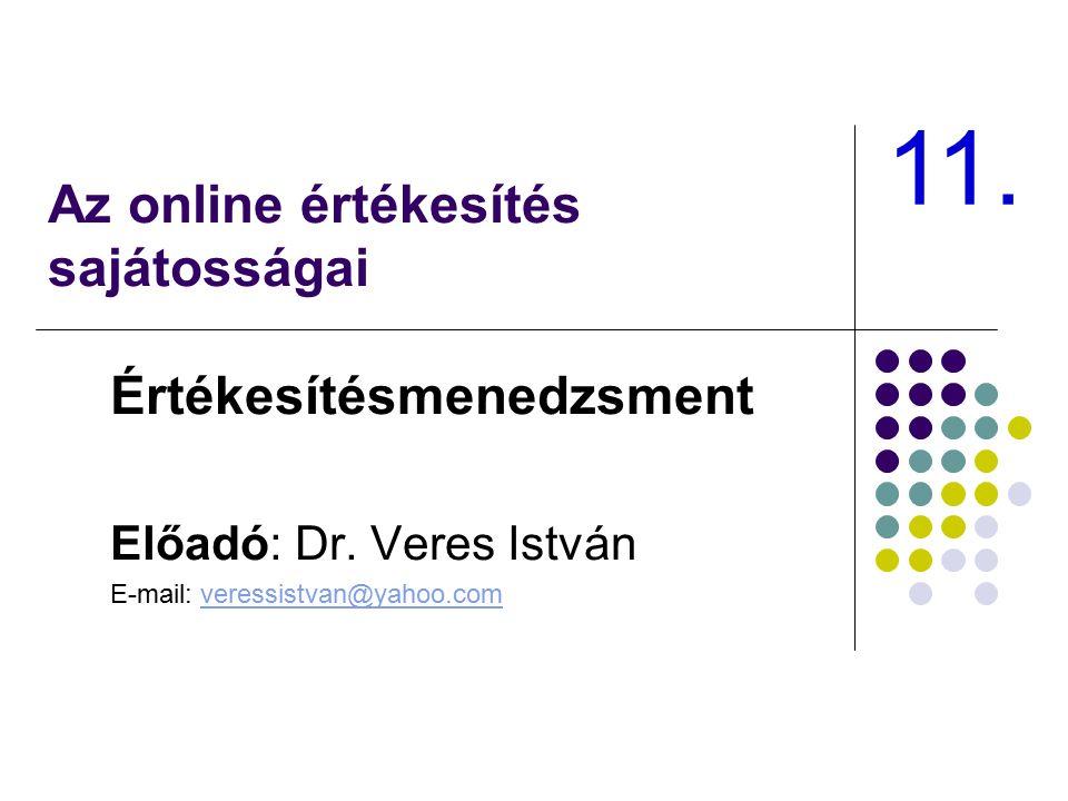 Az online értékesítés sajátosságai Értékesítésmenedzsment Előadó: Dr. Veres István E-mail: veressistvan@yahoo.comveressistvan@yahoo.com 11.