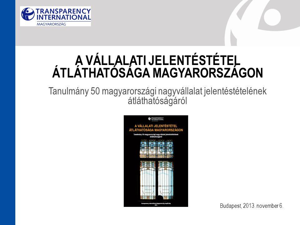 A VÁLLALATI JELENTÉSTÉTEL ÁTLÁTHATÓSÁGA MAGYARORSZÁGON Tanulmány 50 magyarországi nagyvállalat jelentéstételének átláthatóságáról Budapest, 2013.