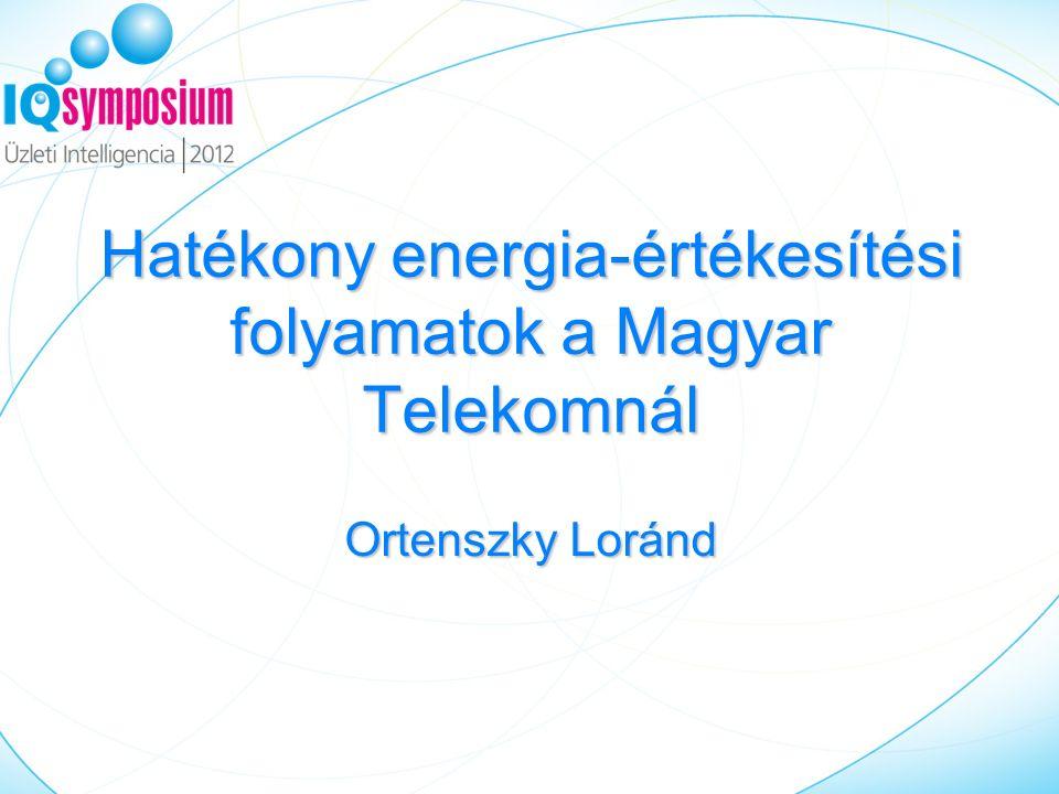 Hatékony energia-értékesítési folyamatok a Magyar Telekomnál Ortenszky Loránd