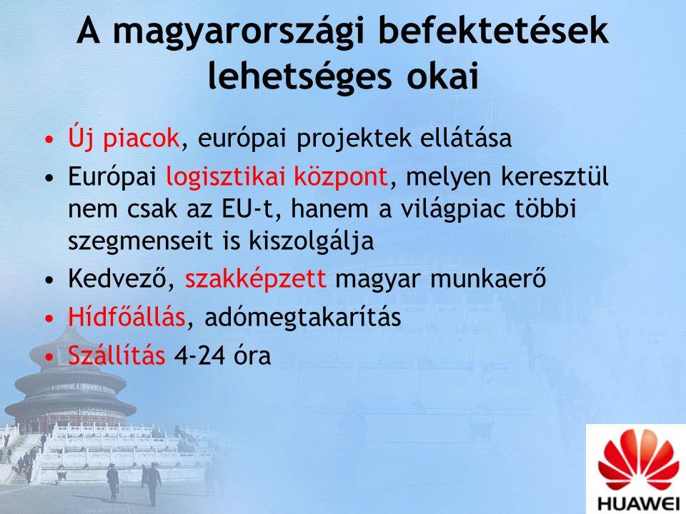 A magyarországi befektetések lehetséges okai Új piacok, európai projektek ellátása Európai logisztikai központ, melyen keresztül nem csak az EU-t, hanem a világpiac többi szegmenseit is kiszolgálja Kedvező, szakképzett magyar munkaerő Hídfőállás, adómegtakarítás Szállítás 4-24 óra