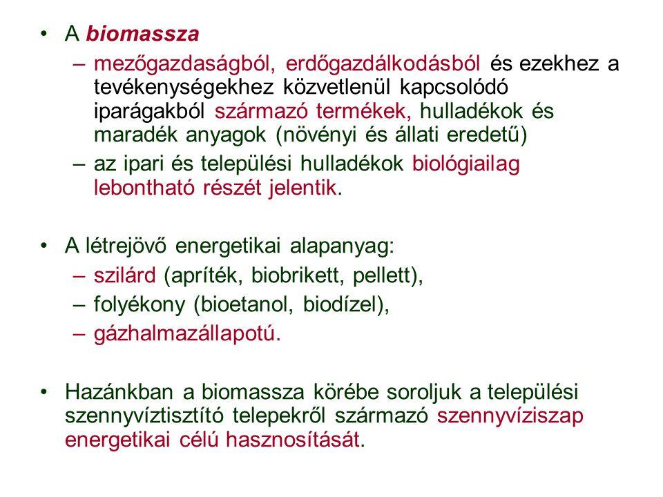 A biomasszából: –anaerob körülmények között, –növényi és állati maradványok lebomlásakor, erjesztésekor, rothadásakor –metántermelő baktériumok anyagcsere-termékeként biogáz keletkezik.