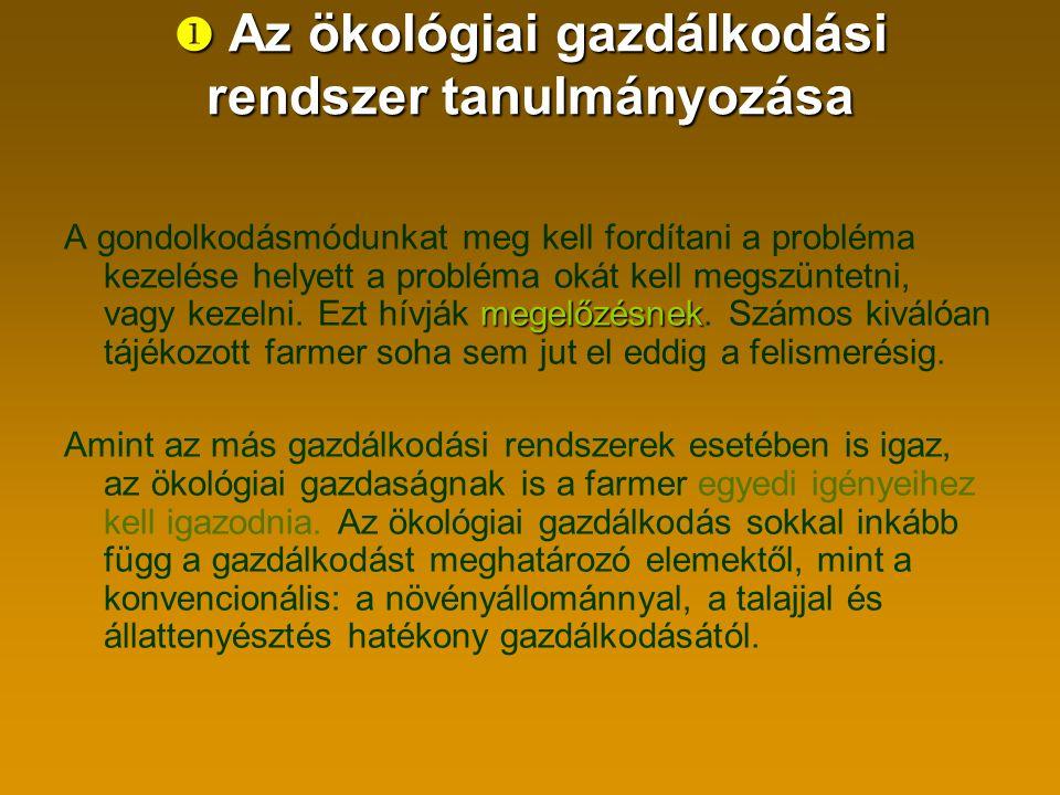  Az ökológiai gazdálkodási rendszer tanulmányozása megelőzésnek A gondolkodásmódunkat meg kell fordítani a probléma kezelése helyett a probléma okát kell megszüntetni, vagy kezelni.