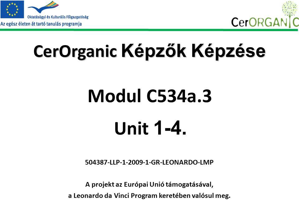 CerOrganic Képzők Képzése 504387-LLP-1-2009-1-GR-LEONARDO-LMP A projekt az Európai Unió támogatásával, a Leonardo da Vinci Program keretében valósul meg.