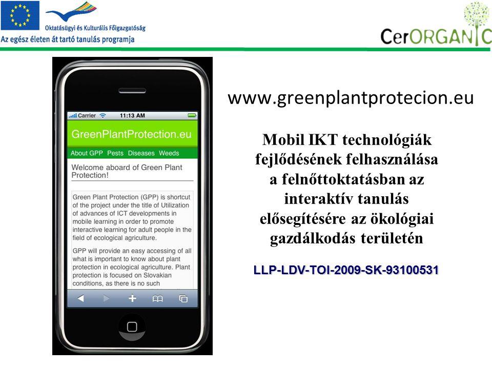 www.greenplantprotecion.eu Mobil IKT technológiák fejlődésének felhasználása a felnőttoktatásban az interaktív tanulás elősegítésére az ökológiai gazdálkodás területénLLP-LDV-TOI-2009-SK-93100531