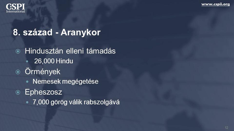 8. század - Aranykor  Hindusztán elleni támadás 26,000 Hindu  Örmények Nemesek megégetése  Epheszosz 7,000 görög válik rabszolgává 12