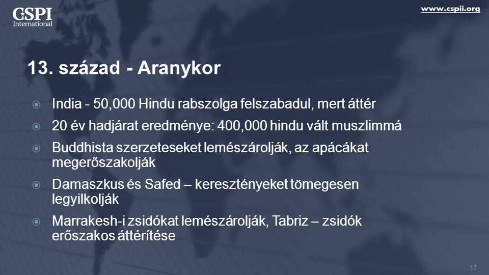 13. század - Aranykor  India - 50,000 Hindu rabszolga felszabadul, mert áttér  20 év hadjárat eredménye: 400,000 hindu vált muszlimmá  Buddhista sz