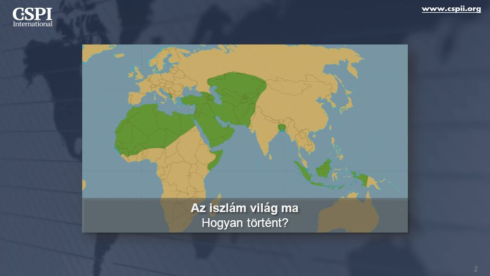 Az iszlám világ ma Hogyan történt? Az iszlám világ ma Hogyan történt? 2
