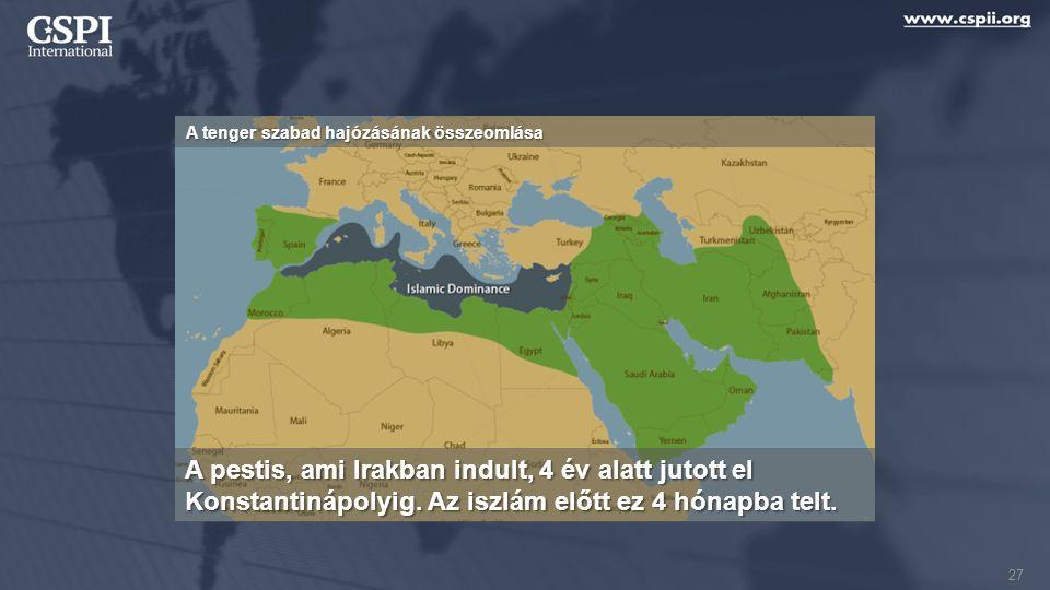 A tenger szabad hajózásának összeomlása A pestis, ami Irakban indult, 4 év alatt jutott el Konstantinápolyig. Az iszlám előtt ez 4 hónapba telt. 27
