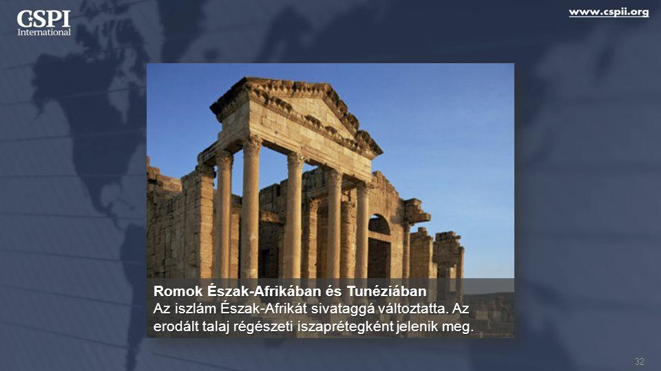 Romok Észak-Afrikában és Tunéziában Az iszlám Észak-Afrikát sivataggá változtatta. Az erodált talaj régészeti iszaprétegként jelenik meg. 32