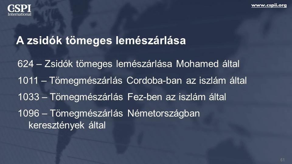 A zsidók tömeges lemészárlása 624 – Zsidók tömeges lemészárlása Mohamed által 1011 – Tömegmészárlás Cordoba-ban az iszlám által 1033 – Tömegmészárlás Fez-ben az iszlám által 1096 – Tömegmészárlás Németországban keresztények által 61