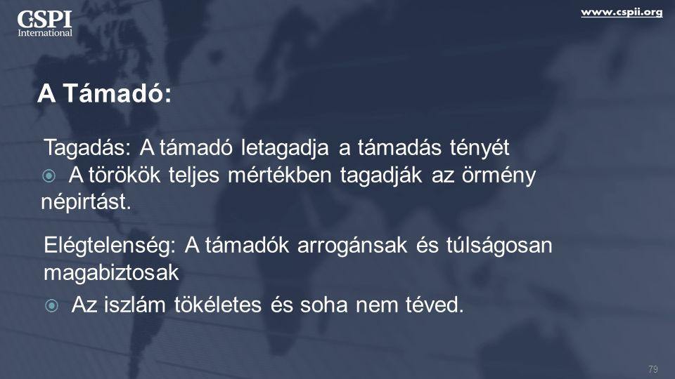 A Támadó: Tagadás: A támadó letagadja a támadás tényét  A törökök teljes mértékben tagadják az örmény népirtást. Elégtelenség: A támadók arrogánsak é