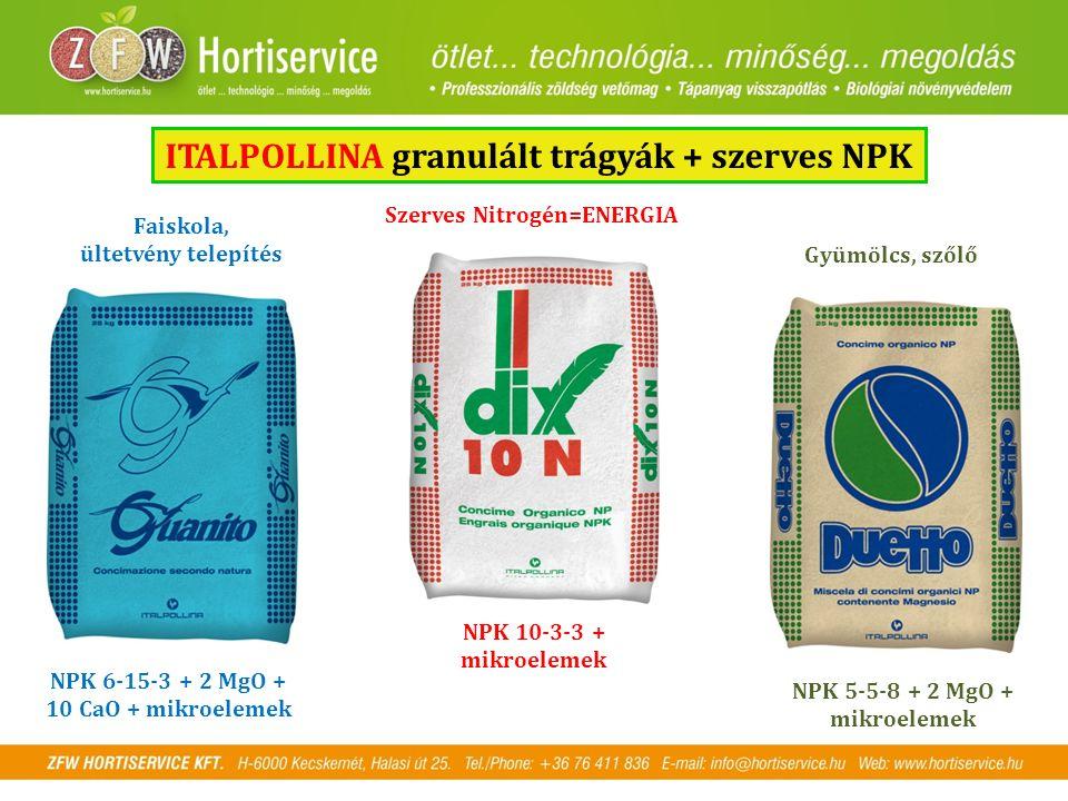 Faiskola, ültetvény telepítés Szerves Nitrogén=ENERGIA Gyümölcs, szőlő NPK 6-15-3 + 2 MgO + 10 CaO + mikroelemek NPK 10-3-3 + mikroelemek NPK 5-5-8 + 2 MgO + mikroelemek ITALPOLLINA granulált trágyák + szerves NPK