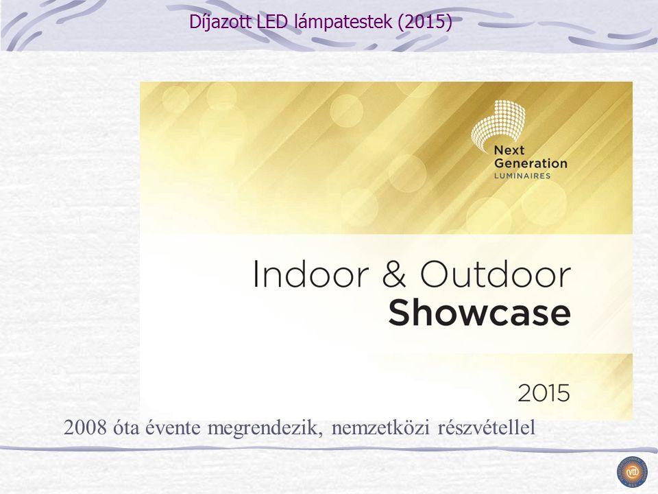 Díjazott LED lámpatestek (2015) 2008 óta évente megrendezik, nemzetközi részvétellel