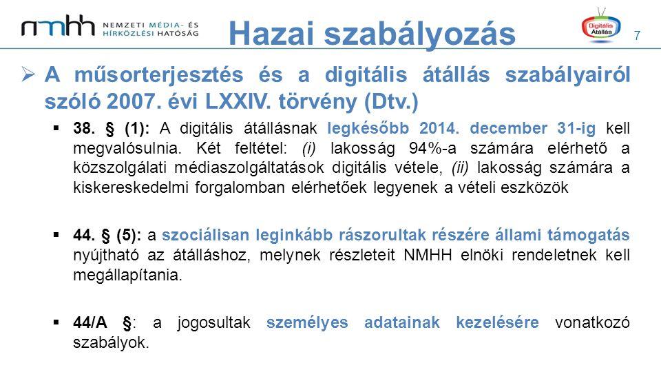 7  A műsorterjesztés és a digitális átállás szabályairól szóló 2007. évi LXXIV. törvény (Dtv.)  38. § (1): A digitális átállásnak legkésőbb 2014. de