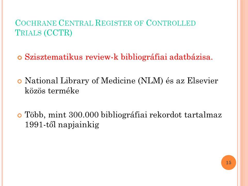C OCHRANE C ENTRAL R EGISTER OF C ONTROLLED T RIALS (CCTR) Szisztematikus review-k bibliográfiai adatbázisa.