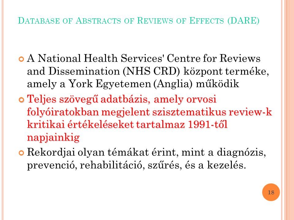D ATABASE OF A BSTRACTS OF R EVIEWS OF E FFECTS (DARE) A National Health Services' Centre for Reviews and Dissemination (NHS CRD) központ terméke, ame