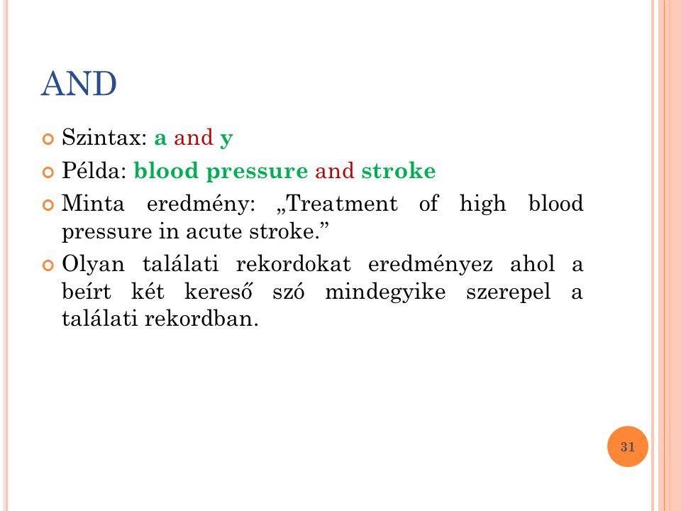 """Szintax: a and y Példa: blood pressure and stroke Minta eredmény: """"Treatment of high blood pressure in acute stroke. Olyan találati rekordokat eredményez ahol a beírt két kereső szó mindegyike szerepel a találati rekordban."""