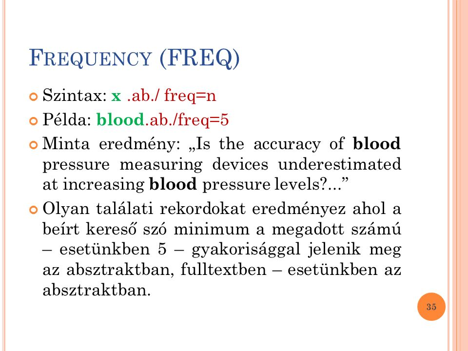 "F REQUENCY (FREQ) Szintax: x.ab./ freq=n Példa: blood.ab./freq=5 Minta eredmény: ""Is the accuracy of blood pressure measuring devices underestimated a"