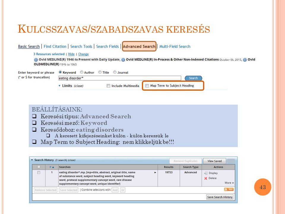 K ULCSSZAVAS / SZABADSZAVAS KERESÉS 43 BEÁLLÍTÁSAINK:  Keresési típus: Advanced Search  Keresési mező: Keyword  Keresődoboz: eating disorders  A k