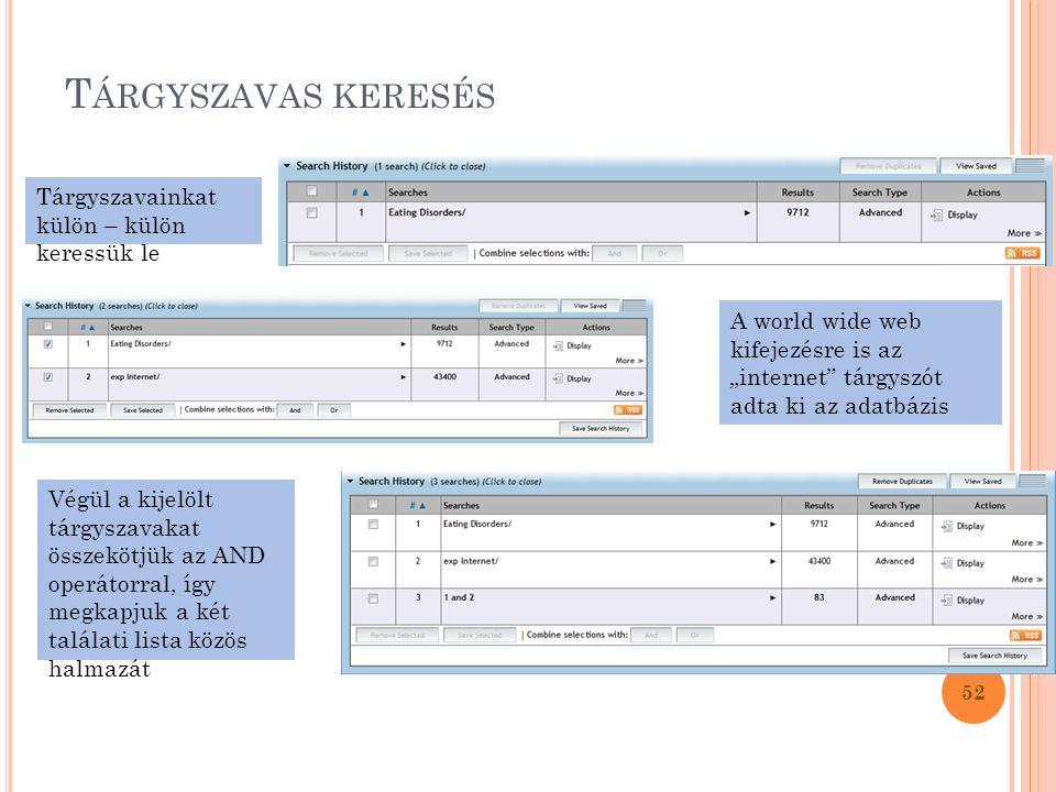 """T ÁRGYSZAVAS KERESÉS 52 Tárgyszavainkat külön – külön keressük le A world wide web kifejezésre is az """"internet tárgyszót adta ki az adatbázis Végül a kijelölt tárgyszavakat összekötjük az AND operátorral, így megkapjuk a két találati lista közös halmazát"""