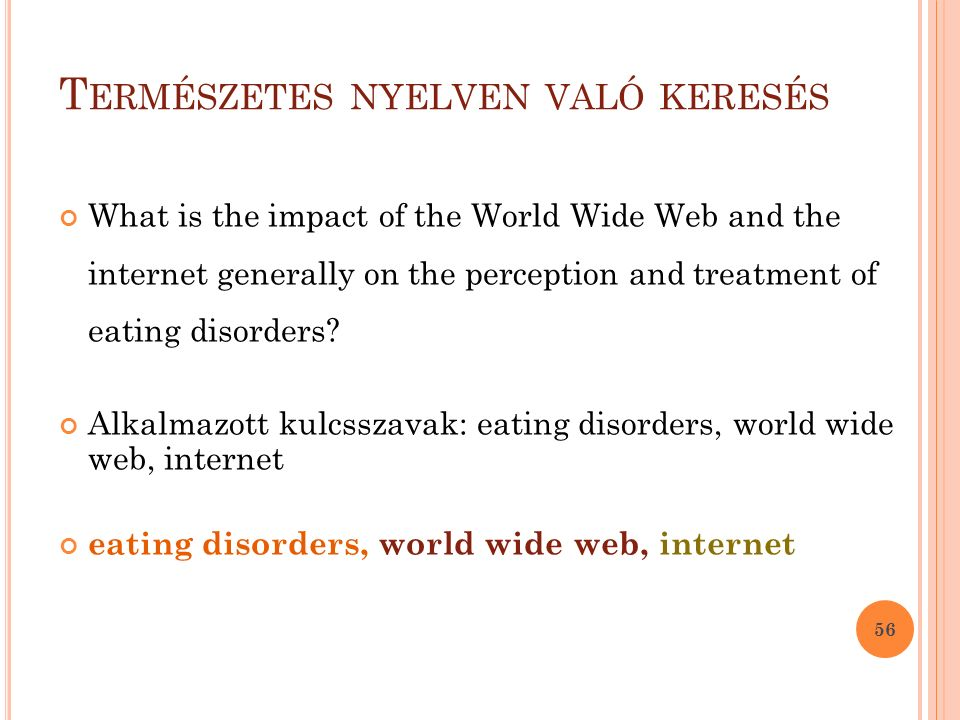 T ERMÉSZETES NYELVEN VALÓ KERESÉS What is the impact of the World Wide Web and the internet generally on the perception and treatment of eating disord