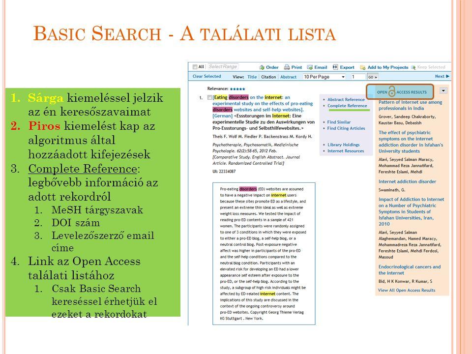 B ASIC S EARCH - A TALÁLATI LISTA 60 1.Sárga kiemeléssel jelzik az én keresőszavaimat 2.Piros kiemelést kap az algoritmus által hozzáadott kifejezések 3.Complete Reference: legbővebb információ az adott rekordról 1.MeSH tárgyszavak 2.DOI szám 3.Levelezőszerző email címe 4.Link az Open Access találati listához 1.Csak Basic Search kereséssel érhetjük el ezeket a rekordokat